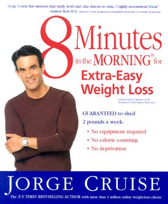 8 Minutes in the Morning for Extra Easy Weight Loss By Cruise, Jorge